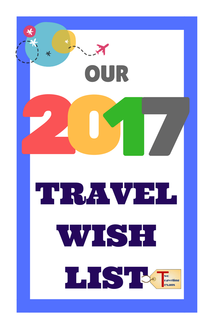 A travel blog post about the destinations that made it to the top of our 2017 Travel Wish List.   Find out where we want to go and why!